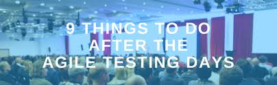 9 Things To Do After The Agile Testing Days