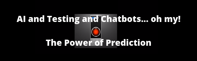 AI and Testing and Chatbots... Oh My! Part 1 - The Power of Prediction
