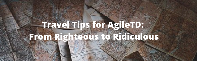 Travel Tips for AgileTD: From Righteous to Ridiculous