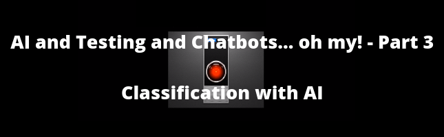 AI and Testing and Chatbots... Oh My! Part 3 - Classification with AI
