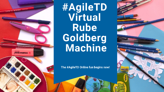 #AgileTD Virtual Rube Goldberg Machine.