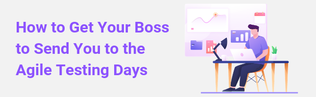 How to Get Your Boss to Send You to the Agile Testing Days